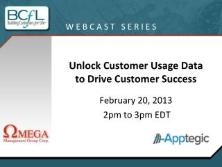 Unlock Customer Usage Data to Drive Customer Success February 20, 2013