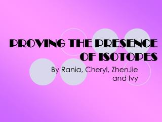 PROVING THE PRESENCE OF ISOTOPES