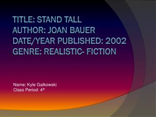 Title: Stand Tall Author: Joan Bauer Date/Year Published: 2002 Genre: realistic- fiction