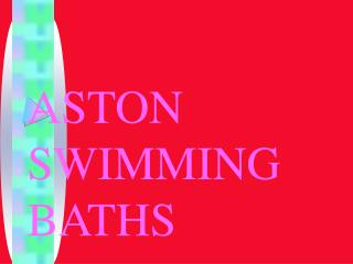 ASTON SWIMMING BATHS