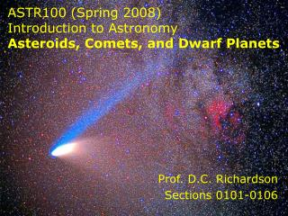 ASTR100 (Spring 2008)  Introduction to Astronomy Asteroids, Comets, and Dwarf Planets