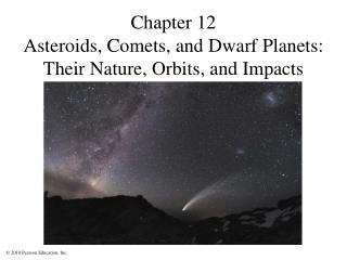 Chapter 12 Asteroids, Comets, and Dwarf Planets: Their Nature, Orbits, and Impacts