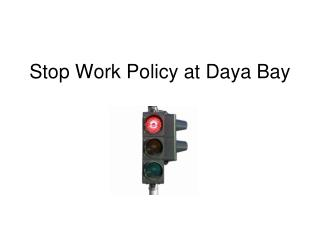 Stop Work Policy at Daya Bay