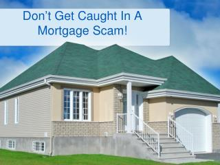 Don't Get Caught  In A  Mortgage Scam !