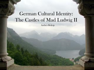 German Cultural Identity: The Castles of Mad Ludwig II