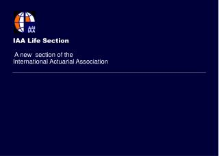 IAA Life Section  A new  section of the  International Actuarial Association