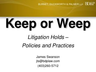 Keep or Weep Litigation Holds –  Policies and Practices