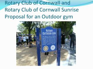 Rotary Club of Cornwall and         Rotary Club of Cornwall Sunrise Proposal for an Outdoor gym