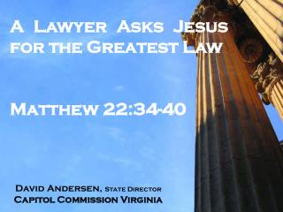 A Lawyer Asks Jesus for the Greatest Law Matthew 22:34-40