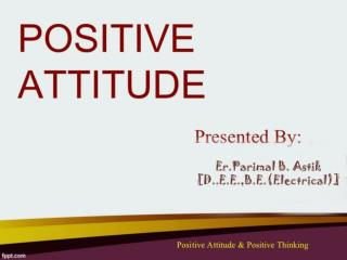 1376634585PPT On Positive Attitude by Parimal Astik