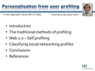 Introduction The traditional  methods of profiling Web 2.0 – Self profiling