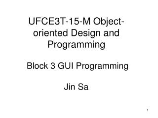 UFCE3T-15-M Object-oriented Design and Programming  Block 3 GUI Programming Jin Sa