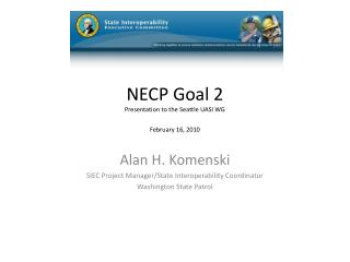 NECP Goal 2 Presentation to the Seattle UASI WG February 16, 2010