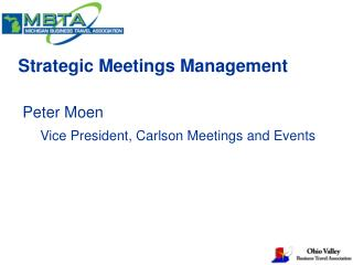 Strategic Meetings Management  Peter Moen Vice President, Carlson Meetings and Events