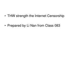 THW strength the Internet Censorship Prepared by Li Nan from Class 083