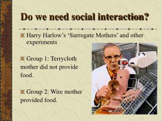 Do we need social interaction?