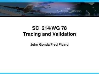 SC  214/WG 78 Tracing and Validation