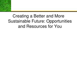 Creating a Better and More Sustainable Future: Opportunities and Resources for You