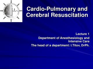 Cardio-Pulmonary and Cerebral Resuscitation Lecture 1