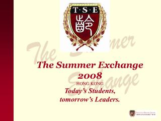 The Summer Exchange 2008 HONG KONG Today's Students,  tomorrow's Leaders.