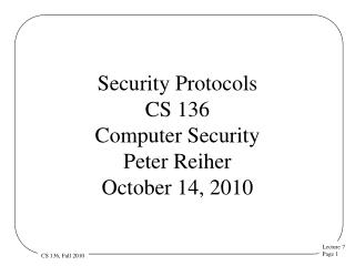 Security Protocols CS 136 Computer Security  Peter Reiher October 14, 2010