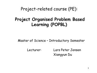 Project-related course (PE): Project Organised Problem Based Learning (POPBL)