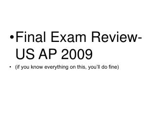 Final Exam Review- US AP 2009 (if you know everything on this, you'll do fine)