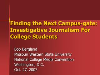 Finding the Next Campus-gate: Investigative Journalism For College Students