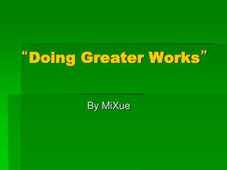 """ Doing Greater Works """