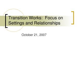 Transition Works:  Focus on Settings and Relationships