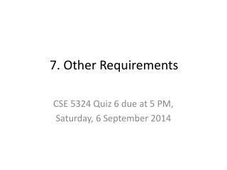 7 . Other Requirements