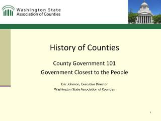 History of Counties County Government 101 Government Closest to the People