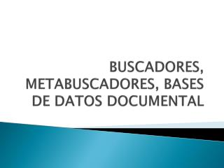 BUSCADORES, METABUSCADORES, BASES DE DATOS DOCUMENTAL