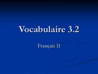 Vocabulaire 3.2