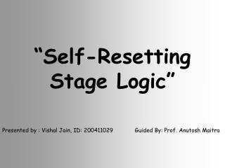 """Self-Resetting Stage Logic"""