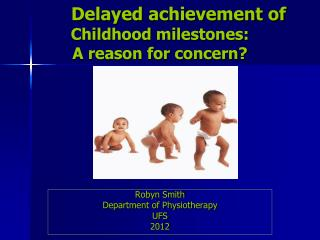 Delayed achievement of  Childhood milestones:  A reason for concern?