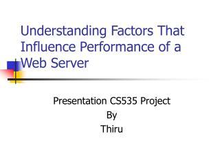 Understanding Factors That Influence Performance of a Web Server