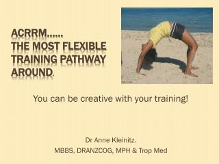 Acrrm ……  the most flexible training pathway around .