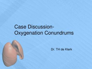 Case Discussion- Oxygenation Conundrums