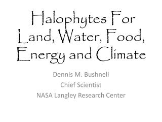 Halophytes For Land, Water, Food, Energy and Climate