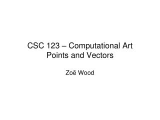 CSC 123 – Computational Art Points and Vectors