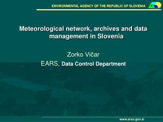 Meteorological network , archives and data managemen t in Slovenia Zorko Vičar