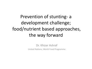 Dr. Khizar Ashraf  United Nations, World Food  Programme