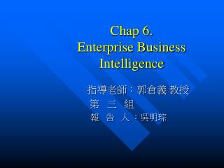 Chap 6.  Enterprise Business Intelligence