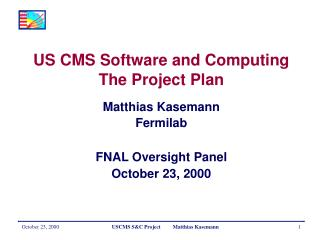 US CMS Software and Computing  The Project Plan  Matthias Kasemann Fermilab FNAL Oversight Panel