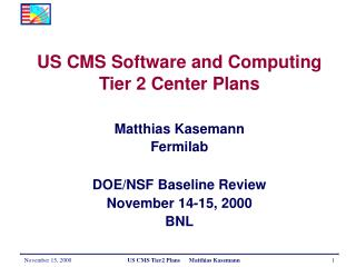US CMS Software and Computing  Tier 2 Center Plans  Matthias Kasemann Fermilab