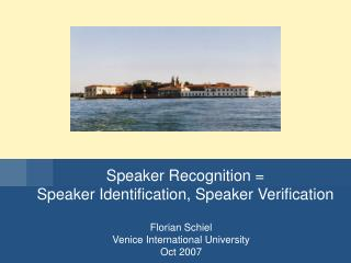 Florian Schiel Venice International University Oct 2007