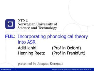 FUL :	Incorporating phonological theory into ASR Aditi lahiri		(Prof in Oxford)
