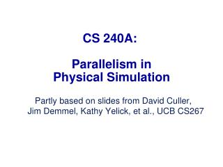 CS 240A:  Parallelism in Physical  Simulation