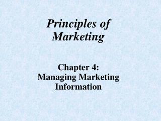 Principles of Marketing Chapter 4: Managing Marketing Information